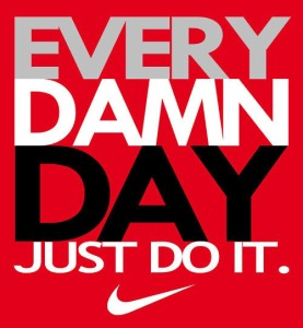 Just Do It - Every Damn Day